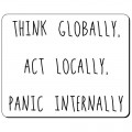 Think globally act locally panic internally podkładka pod myszkę