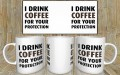 I drink coffee for your protection kubek do pracy