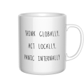 Kubek Think globally, act locally, panic internally
