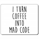 I turn coffee into mad code podkładka