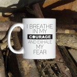 I breath in my courage kubek