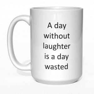 A day without laughter is a day wasted kubek