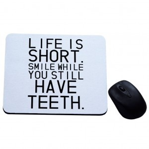Life is short smile while you still have teeth podkładka