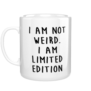 I'm not weird I'm limited edition kubek