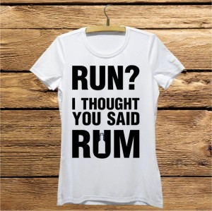 Run? I thought you said RUM koszulka