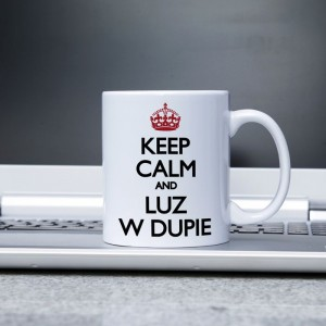 Keep calm and luz w dupie kubek