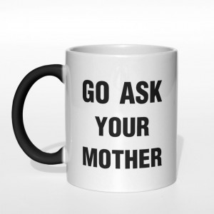 Go ask your mother kubek