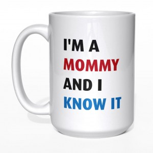 I'm a mommy and I know it kubek