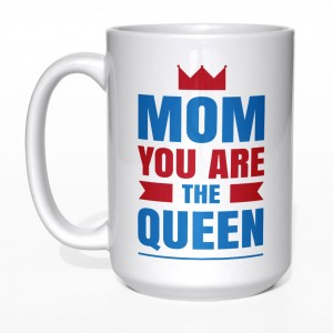 Mom you are the Queen kubek
