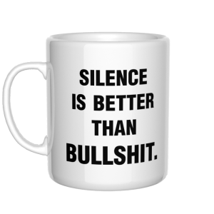 Silence is better than bullshit kubek