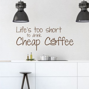 Life's too short to drink cheap coffee naklejka