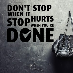 Don't stop when it hurts