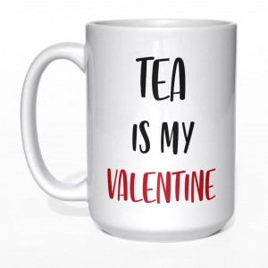 Tea is my valentine kubek