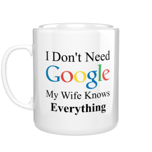 I Don't Need Google My Wife Knows Everything kubek