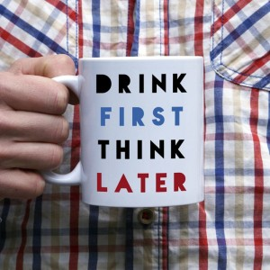 Drink first think later kubek
