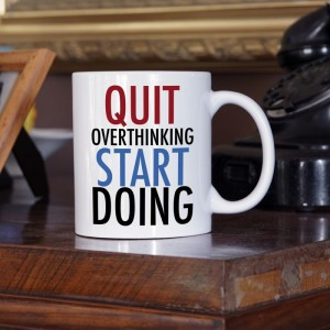 Quit overthinking start doing kubek