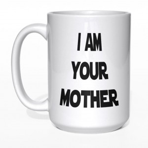 I am your mother kubek