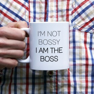 I'm not bossy, I'm the boss kubek
