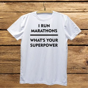 I run marathons. What's your superpower koszulka
