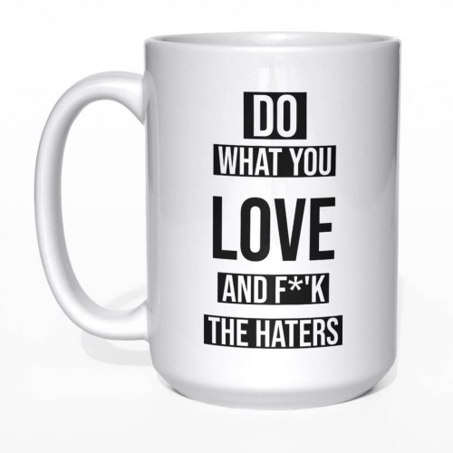 Do what you love and f*'k the haters kubek duży