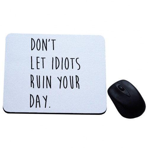 Don't lets idiots ruin your day podkładka pod mysz