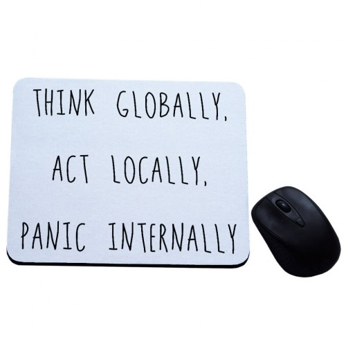 Think globally act locally panic internally podkładka pod mysz