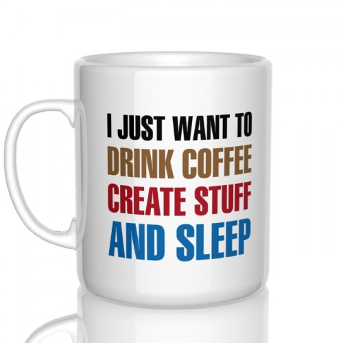 kubek I just want to drink coffee create stuff and sleep