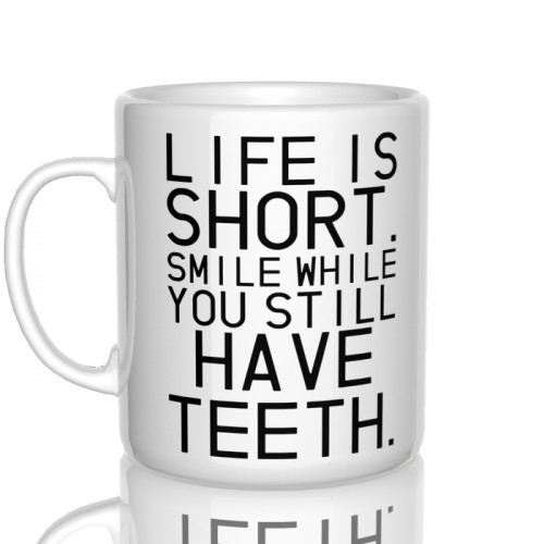 kubek Life is short. Smile while you still have teeth.