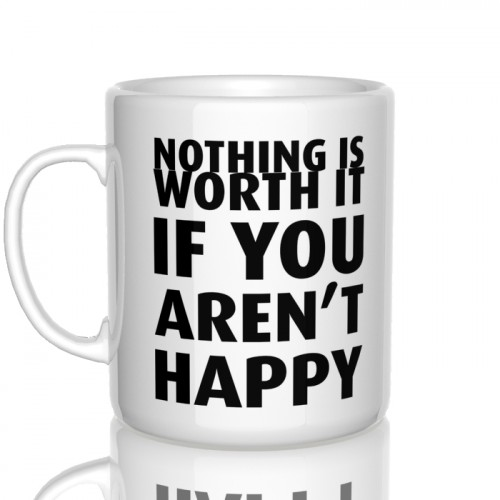 kubek Nothing is worth it, if you aren't happy