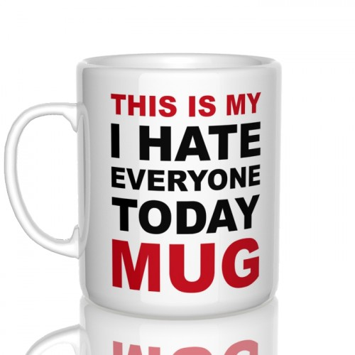 kubek This is my I hate everyone today mug